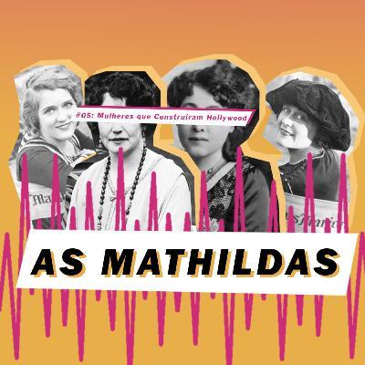As Mathildas 2020 #05: 4 mulheres que construíram Hollywood