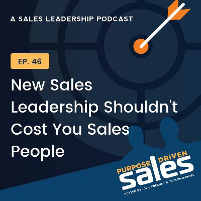Episode 46: New Sales Leadership Shouldn't Cost You Sales People