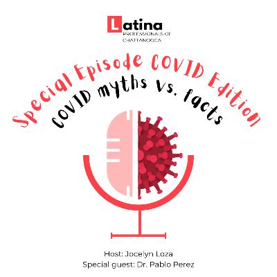 COVID Edition: Discussing the myths and facts of COVID-19 with Dr. Pablo Perez