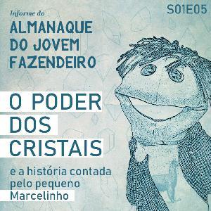 S01E05 - 16 de setembro  - MARCELINHO E O PODER DOS CRISTAIS