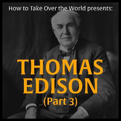 Thomas Edison (Part 3)