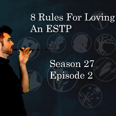 S27E2 - 8 Rules For Loving An ESTP