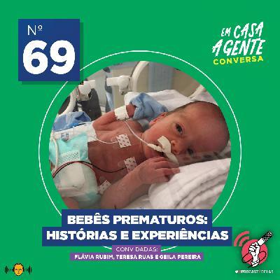 69: Bebês Prematuros: Histórias e Experiências