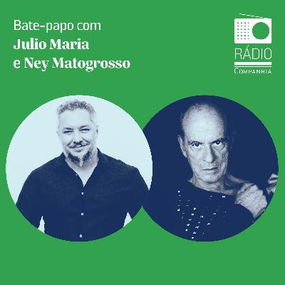 #158 - Ney Matogrosso - A biografia: um bate-papo entre Julio Maria e Ney Matogrosso