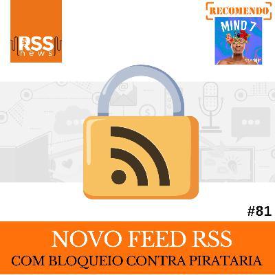 Novo Feed RSS com bloqueio contra pirataria