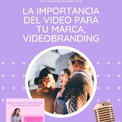 Episodio 148: Video Branding, la importancia del video para tu marca online