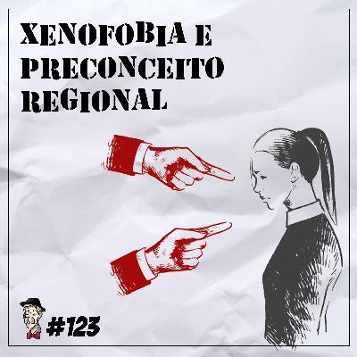 Xenofobia e preconceito regional - Programa n.123