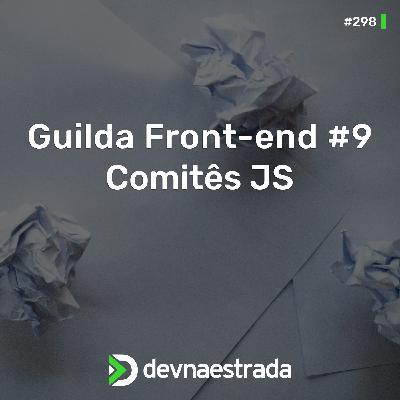 DNE 298 - Guilda Front-end #9 - Comitês JS