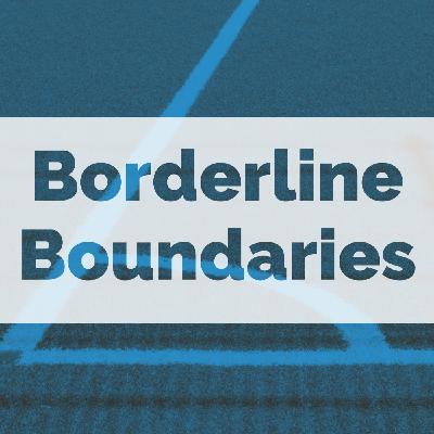Borderline Boundaries (2017 rerun)