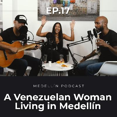 A Venezuelan Woman Living in Medellin - Medellin Podcast Ep. 17