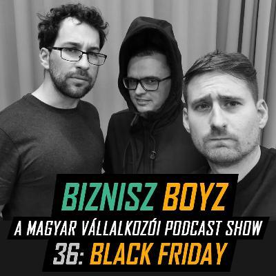 36. Black Friday - Nagykanállal lapátoljuk a sötétséget a péntekekbe | Biznisz Boyz Podcast