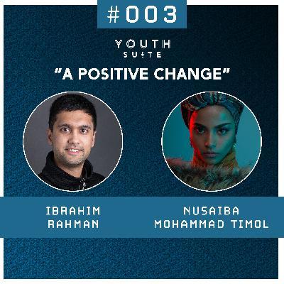 "#003 ""A Positive Change""   Nusaiba Mohammad Timol"