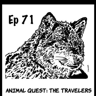 Ep 71 Animal Quest - The Travelers - Ch 6 - Pgs 1443-1521 - End of Ch 6.