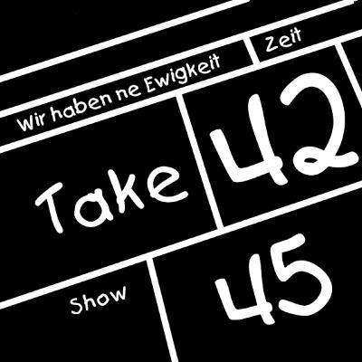 Take 42 #45 - Wir haben ne Ewigkeit Zeit