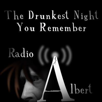 The Drunkest Night You Remember - Radio Albert
