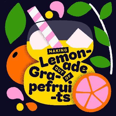 Making Lemonade Out Of Grapefruits
