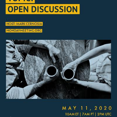 Monday Meeting: May 11, 2020   Open Discussion (Mark Cernosia)
