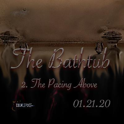 The Bathtub - Episode 2 - The Pacing Above