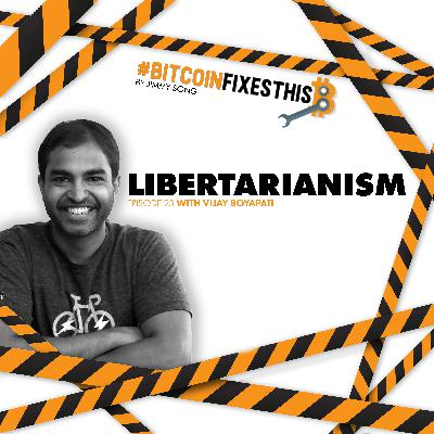 Bitcoin Fixes This #23: Libertarianism with Vijay Boyapati