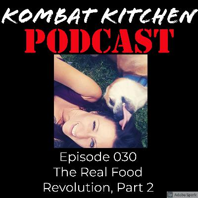 The Real Food Revolution, Part 2 | Episode 030