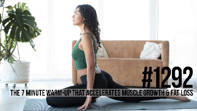 1292: The 7 Minute Warm-up That Accelerates Muscle Growth & Fat Loss
