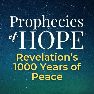 Prophecies of Hope | 15 | Revelation's 1000 Years of Peace