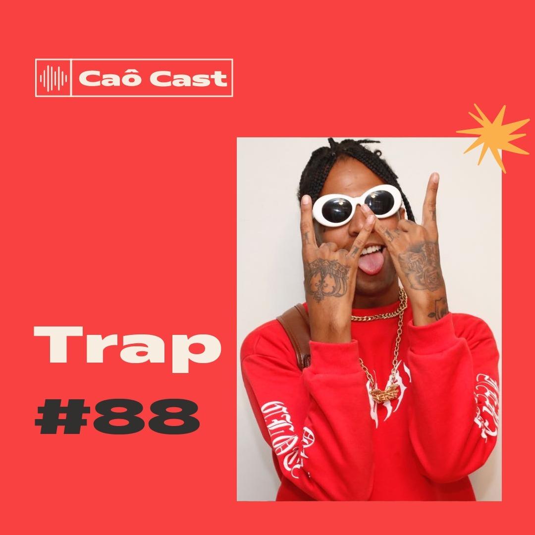 Caô Cast #88 - Trap