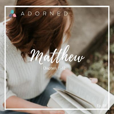 Ep. 89 - Matthew - Chapters 11-12