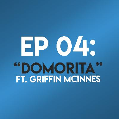 """Ep. 04 - """"Domorita"""" (The Fast and the Furious) ft. Griffin McInnes"""