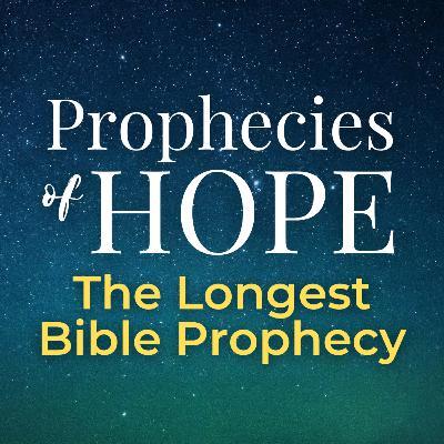 Prophecies of Hope | 07 | The Longest Bible Prophecy