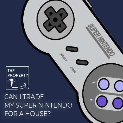 Can I Trade my Super Nintendo for a house?