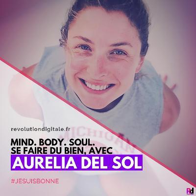Mind. Body. Soul. Se faire du bien, avec Aurélia Del Sol (JeSuisBonne.com - JsB)