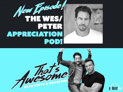 Wes/Peter APPRECIATION POD!
