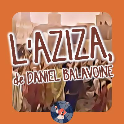 Piste 1 💿 L'Aziza, de Daniel Balavoine : hymne antiraciste ou pro-diversité ?