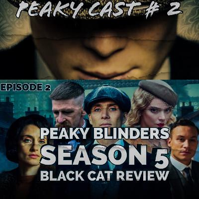 Peaky Blinders Season 5 Episode 2 Black Cat Review