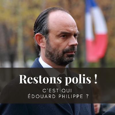 Ep. 25 : C'est qui Edouard Philippe ?