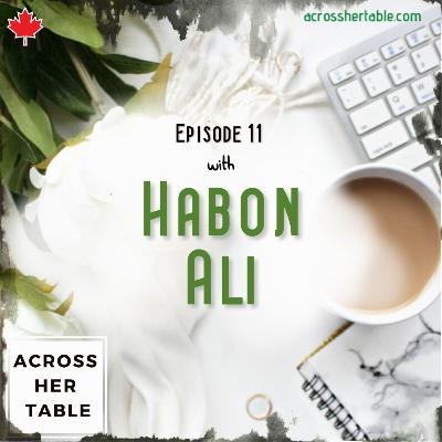 Ep#11: Habon Ali - A youth icon talks about being on PM Justin Trudeau's advisory team