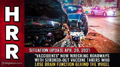 "Situation Update, April 28th, 2021 - ""Vaccidents"" now wrecking roadways with stroked-out vaccine takers who lose brain function behind the wheel"