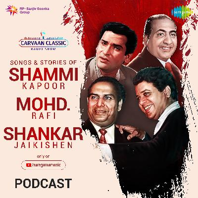 Carvaan Classic Radio Show | Trio of Shammi Kapoor, Mohd Rafi & Shankar Jaikishen Special