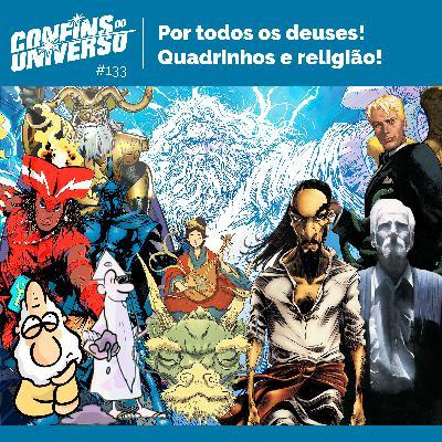 Confins do Universo 133 - Por todos os deuses! Quadrinhos e religião!