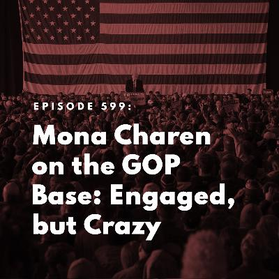 Mona Charen on the GOP Base: Engaged, but Crazy