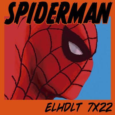 [ELHDLT] 7x22 Spiderman: Toda una vida y otras historias