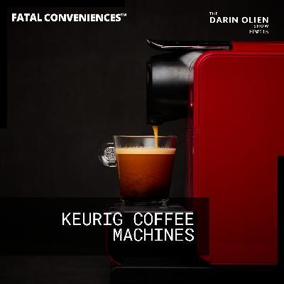 Fatal Conveniences™: Keurig Coffee Machines: Pods of Waste