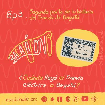 Ep3. Historia del Tranvía de Bogotá - Segunda parte | Bacatáfono