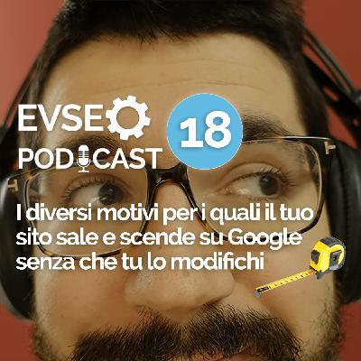 Perche' il tuo sito sale e scende su Google senza che tu abbia cambiato nulla - EV SEO Podcast #18