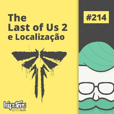 The Last of Us 2 e Localização – Hipsters Ponto Tech #214
