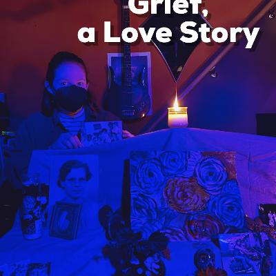 Episode 114: Grief, a Love Story