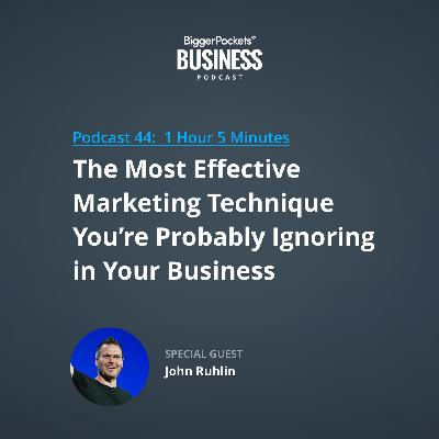 44: The Most Effective Marketing Technique You're Probably Ignoring in Your Business with John Ruhlin