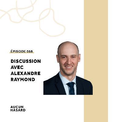 068 – Discussion avec Alexandre Raymond