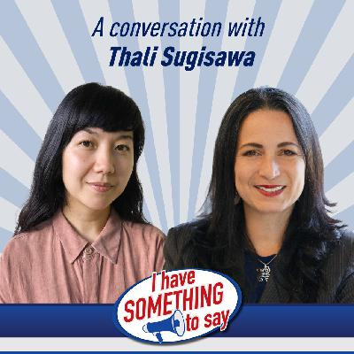 """Episode #89: """"I Have SOMETHING To Say"""" with special guest, Thali Sugisawa"""